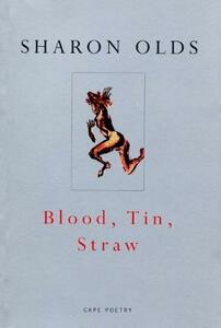 Blood, Tin, Straw - Sharon Olds - cover