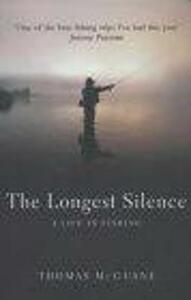 The Longest Silence: A Life In Fishing - Thomas McGuane - cover