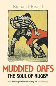 Muddied Oafs: The Soul of Rugby - Richard Beard - cover