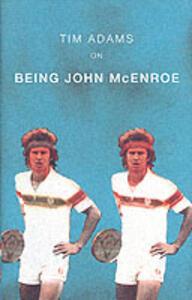 On Being John McEnroe - Tim Adams - cover
