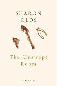 The Unswept Room - Sharon Olds - cover