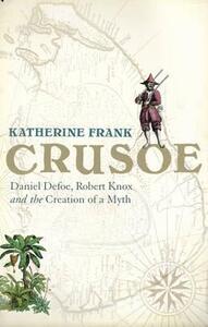 Crusoe: Daniel Defoe, Robert Knox and the Creation of a Myth - Katherine Frank - cover