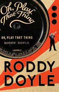 Oh, Play That Thing - Roddy Doyle - cover