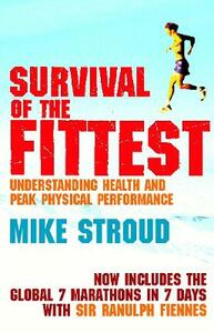 Survival Of The Fittest: The Anatomy of Peak Physical Performance - Mike Stroud - cover