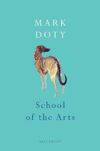 School of the Arts - Mark Doty - cover
