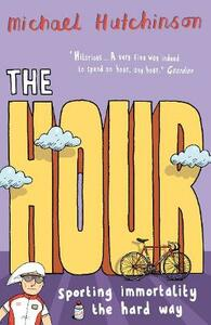 The Hour: Sporting immortality the hard way - Michael Hutchinson - cover