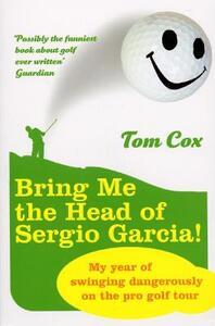 Bring Me the Head of Sergio Garcia - Tom Cox - cover