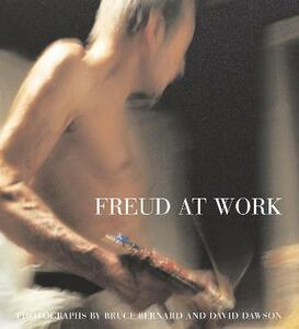 Freud At Work: Lucian Freud in conversation with Sebastian Smee. Photographs by David Dawson and Bruce Bernard - Sebastian Smee,Lucian Freud - cover