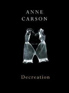 Decreation - Anne Carson - cover