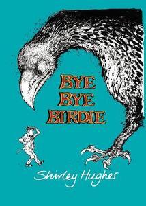 Bye Bye Birdie - Shirley Hughes - cover