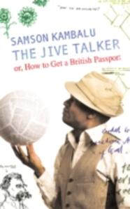 The Jive Talker: Or, How to get a British Passport - Samson Kambalu - cover