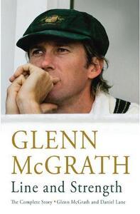 Line and Strength: The Complete Story by Glenn McGrath and Daniel Lane - Glenn McGrath - cover
