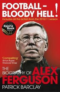 Football - Bloody Hell!: The Biography of Alex Ferguson - Patrick Barclay - cover