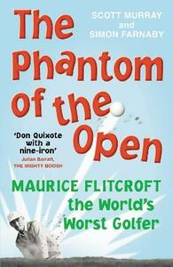 The Phantom of the Open: Maurice Flitcroft, The World's Worst Golfer - Scott Murray,Simon Farnaby - cover