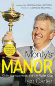 Monty's Manor: Colin Montgomerie and the Ryder Cup - Iain Carter - cover