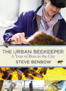 The Urban Beekeeper: A Year of Bees in the City - Steve Benbow - cover