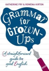 Grammar for Grown-ups - Katherine Fry,Rowena Kirton - cover
