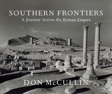 Southern Frontiers: A Journey Across The Roman Empire - Don McCullin - cover