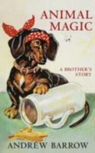 Animal Magic: A Brother's Story - Andrew Barrow - cover