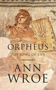 Orpheus: The Song of Life - Ann Wroe - cover