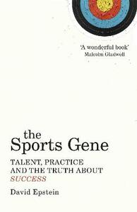 The Sports Gene: Talent, Practice and the Truth About Success - David Epstein - cover