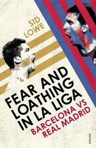 Fear and Loathing in La Liga: Barcelona vs Real Madrid - Sid Lowe - cover