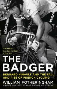 The Badger: Bernard Hinault and the Fall and Rise of French Cycling - William Fotheringham - cover
