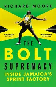 The Bolt Supremacy: Inside Jamaica's Sprint Factory - Richard Moore - cover