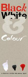 Black White & Colour: A Creative Sketch and Doodle Book - cover