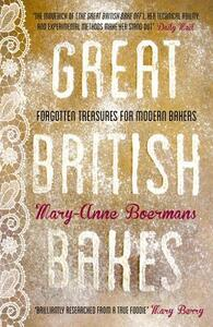 Great British Bakes: Forgotten treasures for modern bakers - Mary-Anne Boermans - cover