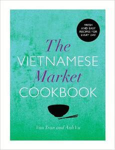 The Vietnamese Market Cookbook - Anh Vu,Van Tran - cover