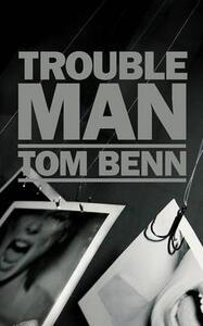 Trouble Man - Tom Benn - cover