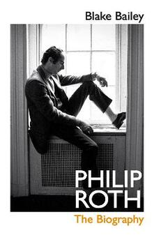 Philip Roth: The Biography - Blake Bailey - cover