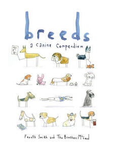 Breeds: A Canine Compendium - Fenella Smith,The Brothers McLeod,Caroline Smith - cover