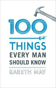 100 Things Every Man Should Know - Gareth May - cover