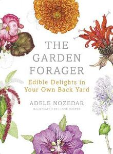 The Garden Forager: Edible Delights in your Own Back Yard - Adele Nozedar - cover