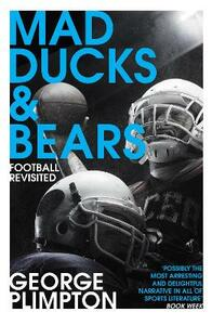 Mad Ducks and Bears: Football Revisited - George Plimpton - cover