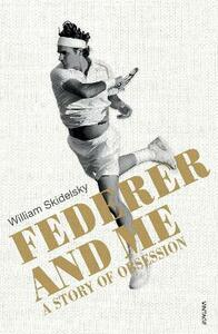Federer and Me: A Story of Obsession - William Skidelsky - cover