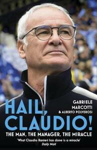 Hail, Claudio!: The Man, the Manager, the Miracle - Gabriele Marcotti,Alberto Polverosi - cover