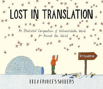 Lost in Translation: An Illustrated Compendium of Untranslatable Words - Ella Frances Sanders - cover