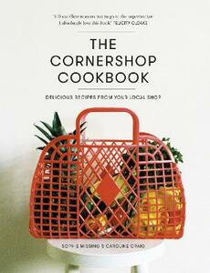 The Cornershop Cookbook: Delicious Recipes from your local shop - Caroline Craig,Sophie Missing - cover