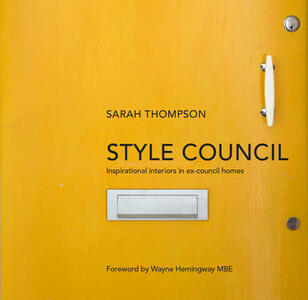 Style Council: Inspirational Interiors in Ex-Council Homes - Sarah Thompson - cover