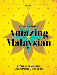 Amazing Malaysian: Recipes for Vibrant Malaysian Home-Cooking - Norman Musa - cover