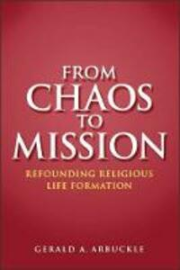 From Chaos to Mission: Refounding Religious Life Formation - Gerald A. Arbuckle - cover
