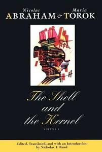 The Shell and the Kernel: Renewals of Psychoanalysis - Nicolas Abraham,Maria Torok - cover