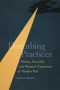 Disturbing Practices: History, Sexuality, and Women's Experience of Modern War - Laura L. Doan - cover