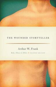 The Wounded Storyteller: Body, Illness, and Ethics - Arthur W. Frank - cover