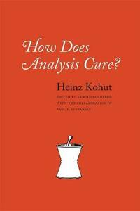 How Does Analysis Cure? - Heinz Kohut - cover