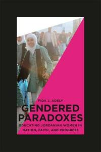 Gendered Paradoxes: Educating Jordanian Women in Nation, Faith, and Progress - Fida J. Adely - cover
