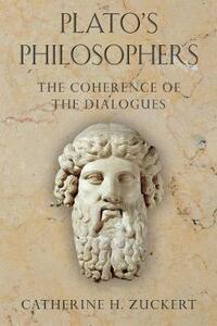 Plato's Philosophers: The Coherence of the Dialogues - Catherine H. Zuckert - cover